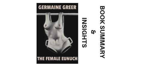 The Female Eunuch 1970 By Germaine Gree Book Summary And Insights image