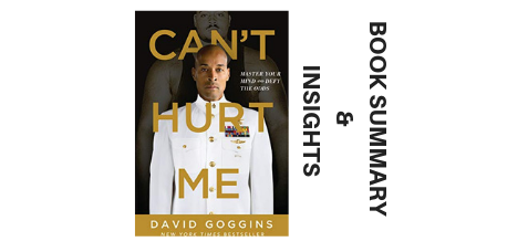 Can't Hurt Me 2018 By David Goggins Book Summary and Insights image