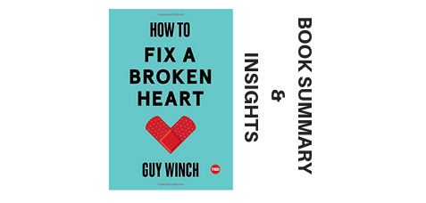 How To Fix A Broken Heart 2018 By Guy Winch Book Summary and Insights-LarnEdu image
